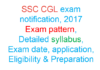 ssc cgl 2017 exam pattern, syllabus, notification, online application, eligibility, last date for apply, how to prepare for ssc