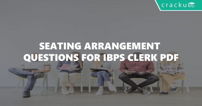 Seating Arrangement Questions For IBPS Clerk PDF