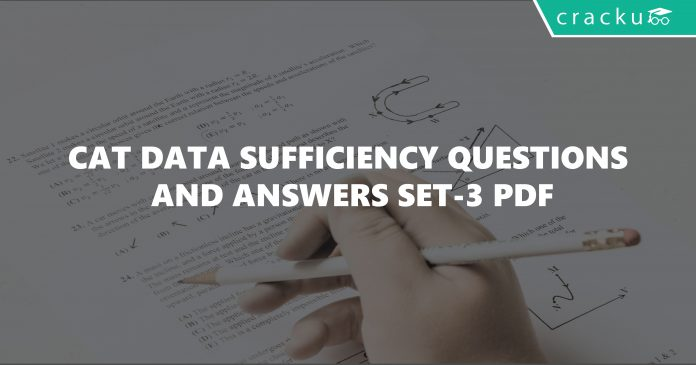 Cat Data Sufficiency Questions and Answers Set-3 PDF