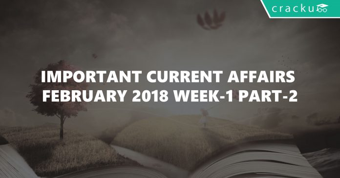 Important Current Affairs February 2018 Week-1 Part-2
