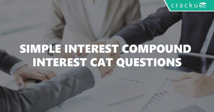 Simple Interest Compound Interest CAT Questions