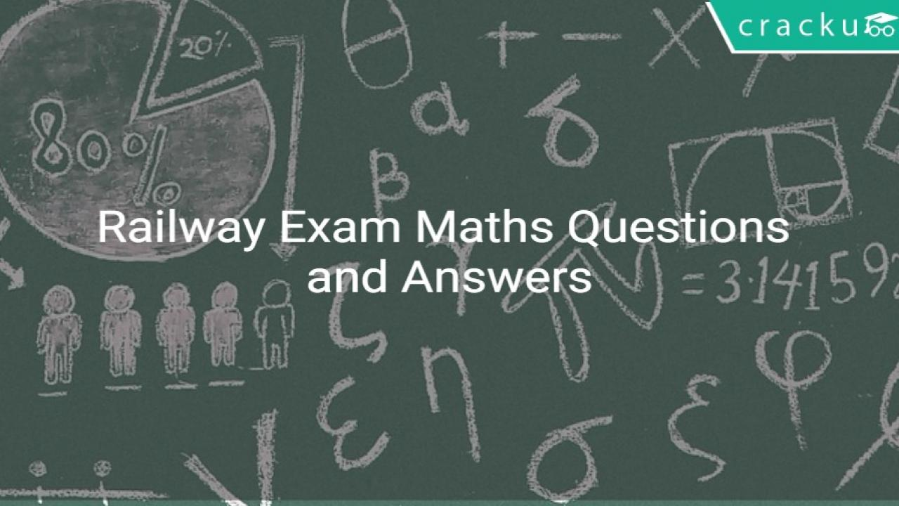 Railway Exam Maths Questions and Answers - RRB ALP & RRB Group-D