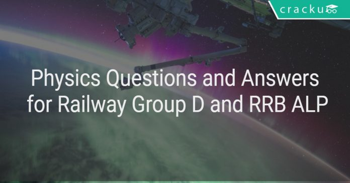 Physics Questions and Answers for Railway Group D and RRB ALP