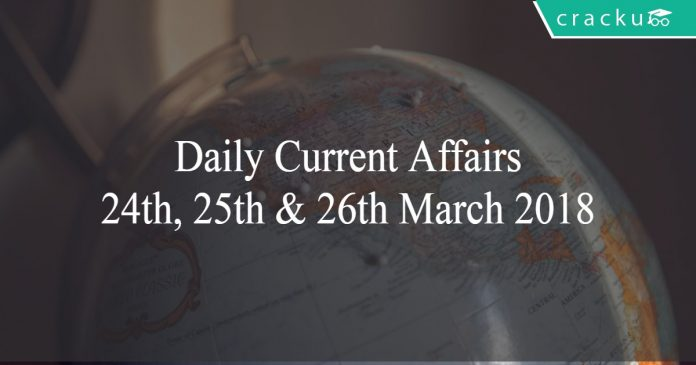 Daily Current Affairs 24th, 25th, 26th March 2018