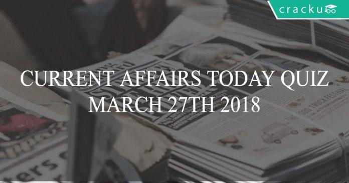 current affairs quiz today 27-03-2018