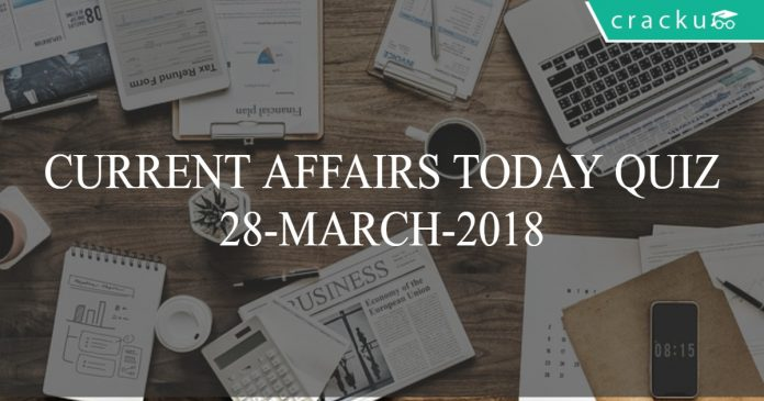 current affairs today quiz 28-03-2018