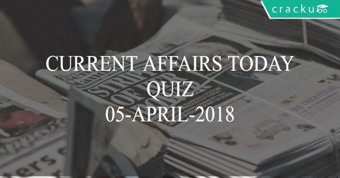 current affairs today quiz 05-04-2018