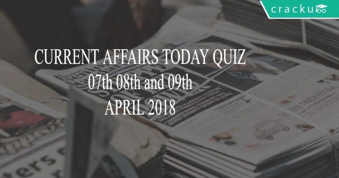 current affairs quiz today 09th april 2018