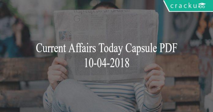 current affairs capsule 10-04-2018