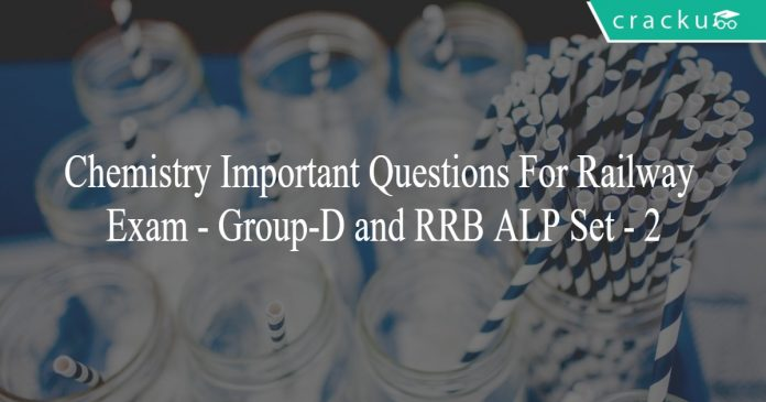 Chemistry Important Questions For Railway Exam - Group-D and RRB ALP Set - 2