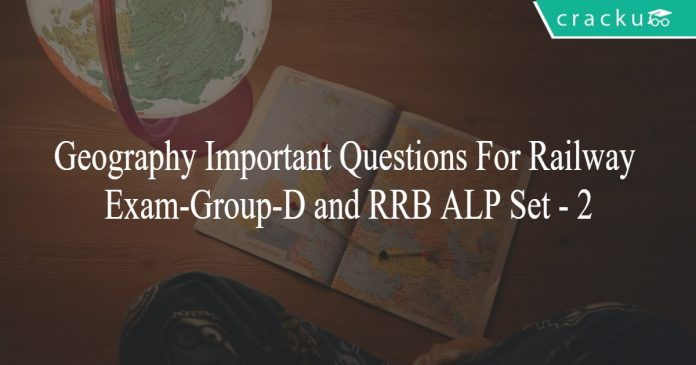 Geography Important Questions For Railway Exam - Group-D and RRB ALP Set - 2