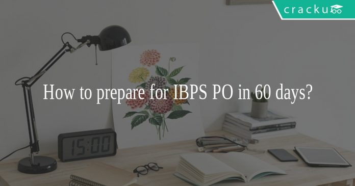 How to prepare for IBPS PO in 60 days ?