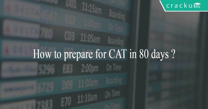 How to prepare for CAT in 80 days ?