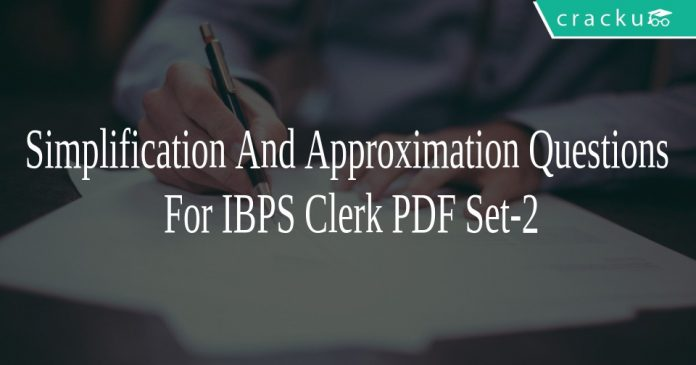 Simplification And Approximation Questions For IBPS Clerk PDF Set-2