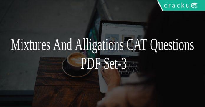 Mixtures And Alligations CAT Questions PDF Set-3