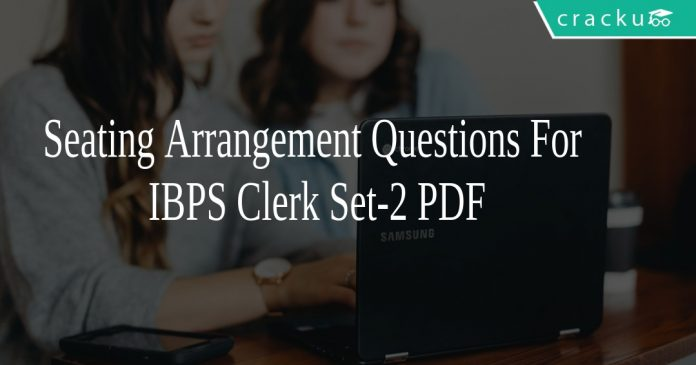 Seating Arrangement Questions For IBPS Clerk Set-2 PDF