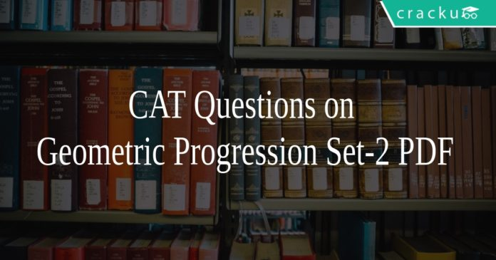 CAT Questions on Geometric Progression Set-2 PDF