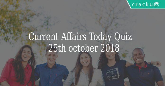 Current Affairs Today Quiz 25th October 2018
