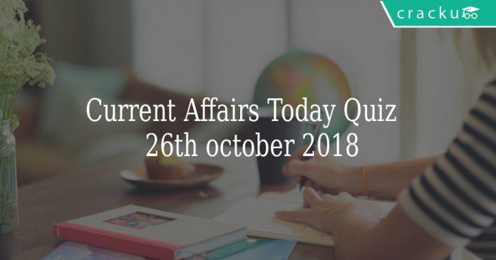 Current Affairs Today Quiz 26th october 2018