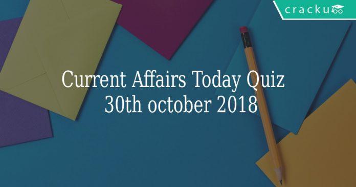 Current Affairs Today Quiz 30th October 2018
