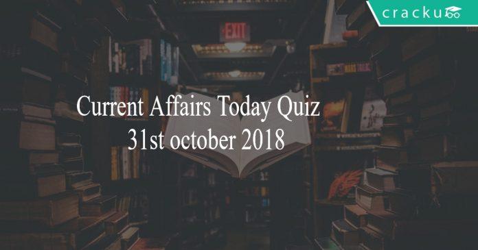 Current Affairs Today Quiz 31st october 2018