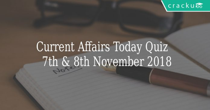 current affairs Quiz of 7th & 8th November 2018