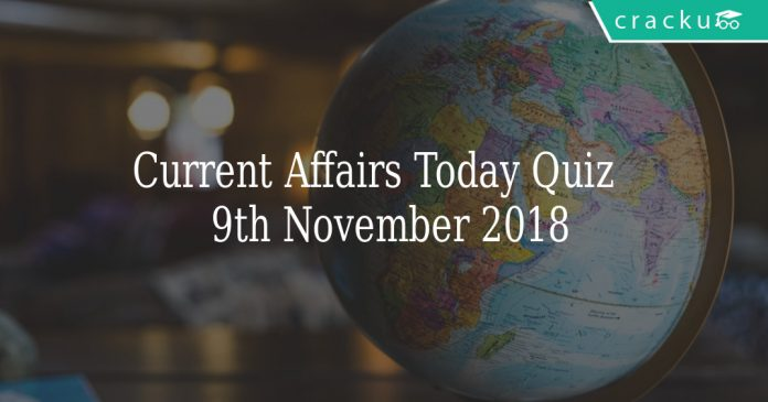 current affairs Quiz of 9th November 2018