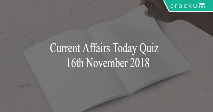 Current Affairs Today Quiz 16th November 2018