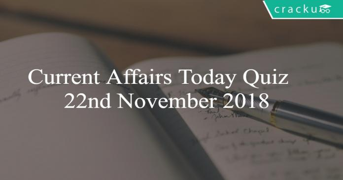 Current Affairs Today Quiz 22nd November 2018