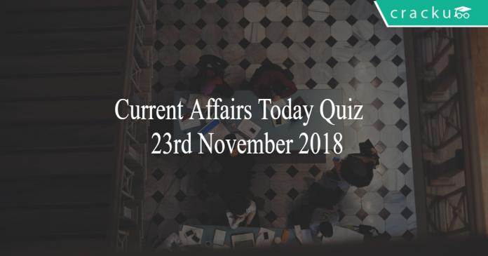 Current Affairs Today Quiz 23rd November 2018