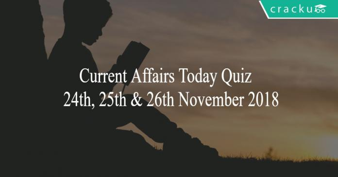 Current Affairs Today Quiz 24th, 25th & 26th November 2018