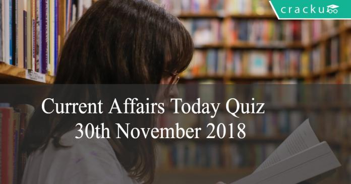 Current Affairs Today Quiz 30th November 2018