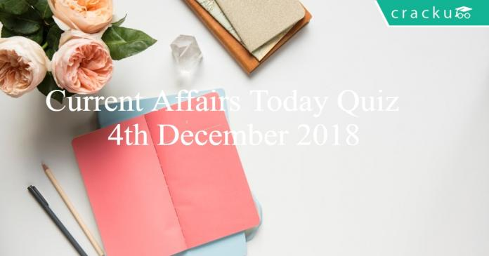 Current Affairs Today Quiz 4th December 2018