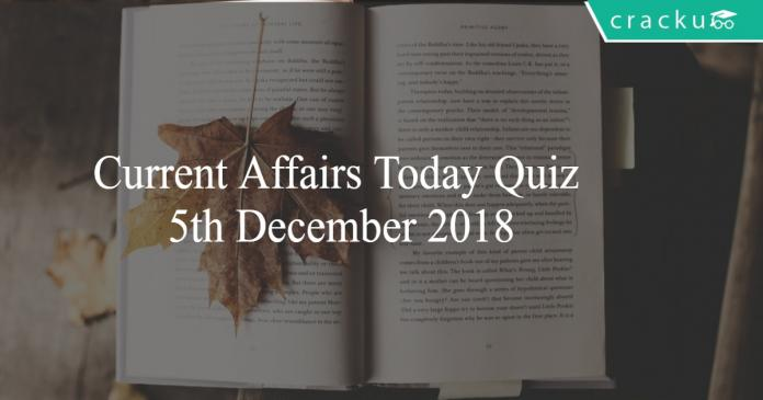 Current Affairs Today Quiz 5th December 2018