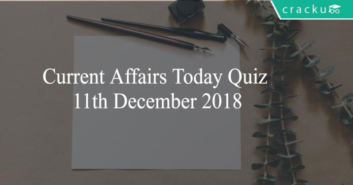 Current Affairs Today Quiz 11th December 2018