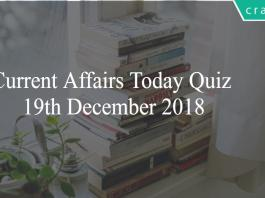 Current Affairs Today Quiz 19th December 2018