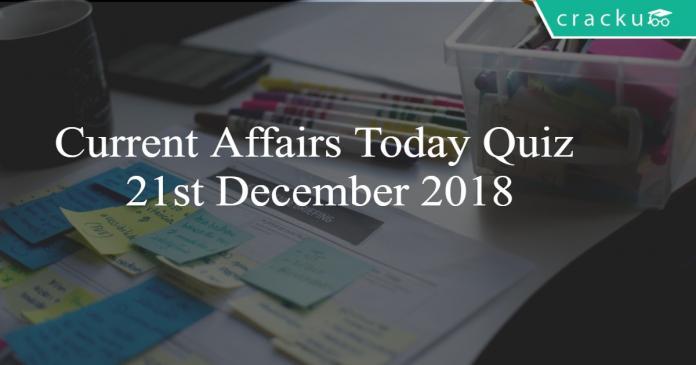 Current Affairs Today Quiz 21st December 2018