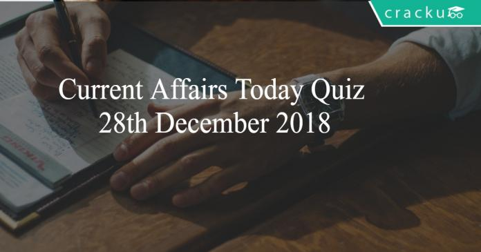 Current Affairs Today Quiz 28th December 2018