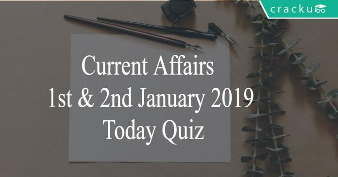 Current Affairs 1st & 2nd January 2019 Today Quiz