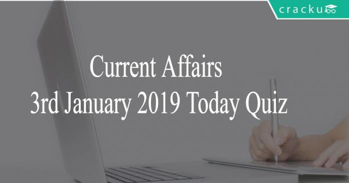 Current Affairs 3rd January2019 Today Quiz