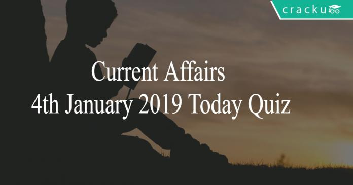 Current Affairs 4th January2019 Today Quiz