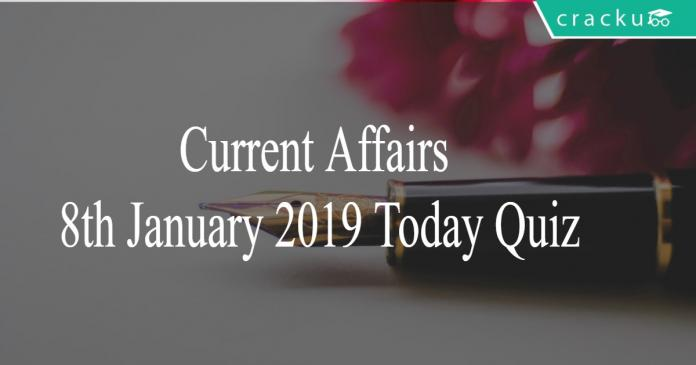 Current Affairs 8th January 2019 Today Quiz