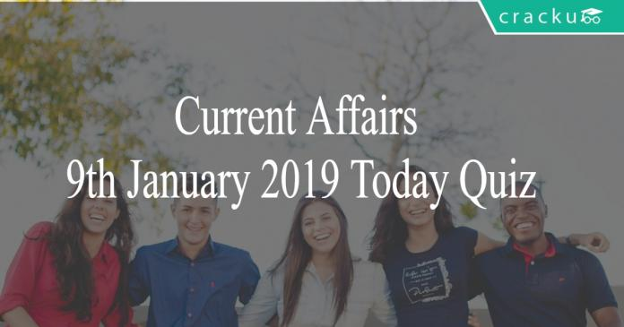 Current Affairs 9th January 2019 Today Quiz