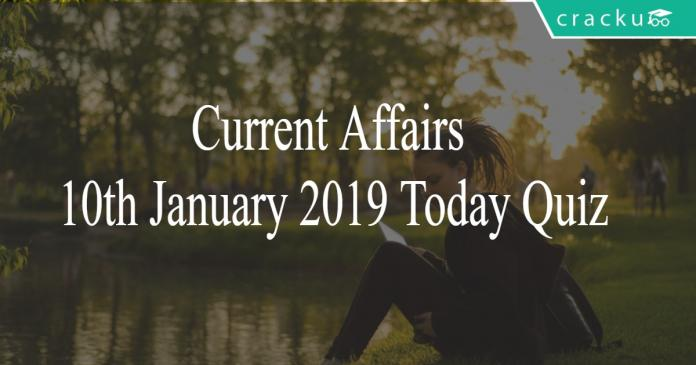Current Affairs 10th January 2019 Today Quiz
