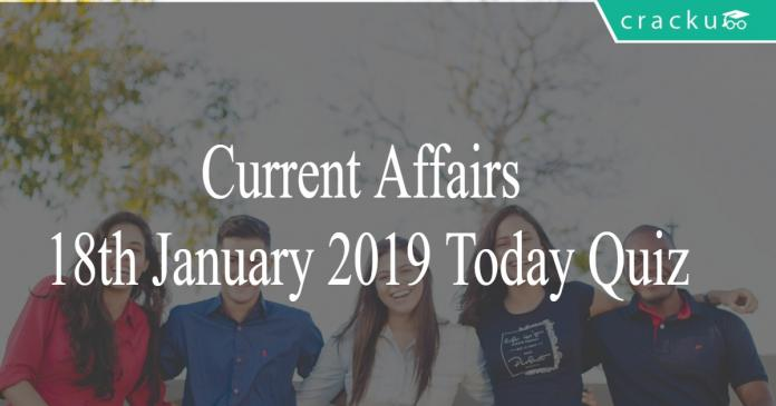 Current Affairs 18th January 2019 Today Quiz