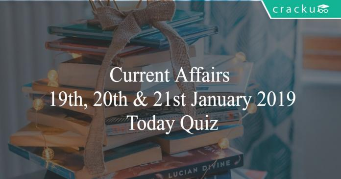 Current Affairs 19th, 20th & 21st January2019 Today Quiz