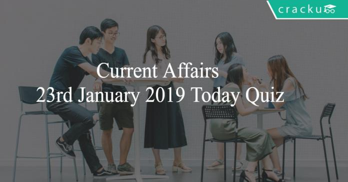 Current Affairs 23rd January 2019 Today Quiz