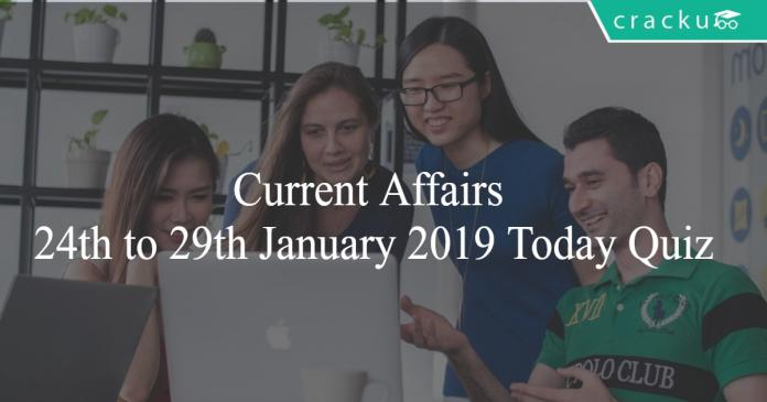 Current Affairs 24th to 29th January 2019 Today Quiz