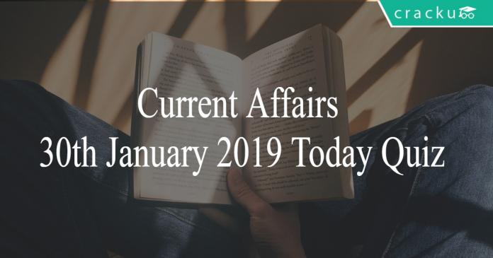 Current Affairs 30th January 2019 Today Quiz