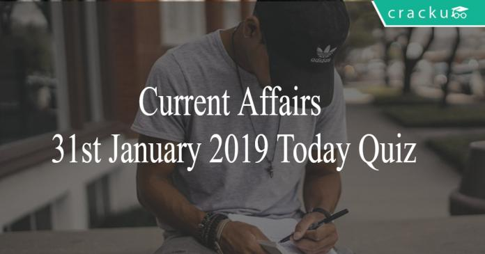 Current Affairs 31st January 2019 Today Quiz